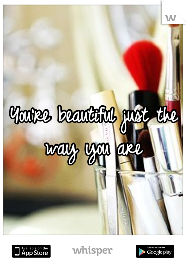 You're beautiful just the way you are