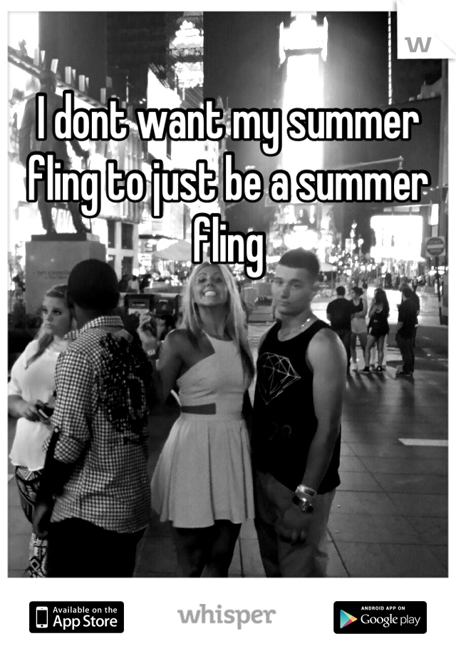 I dont want my summer fling to just be a summer fling