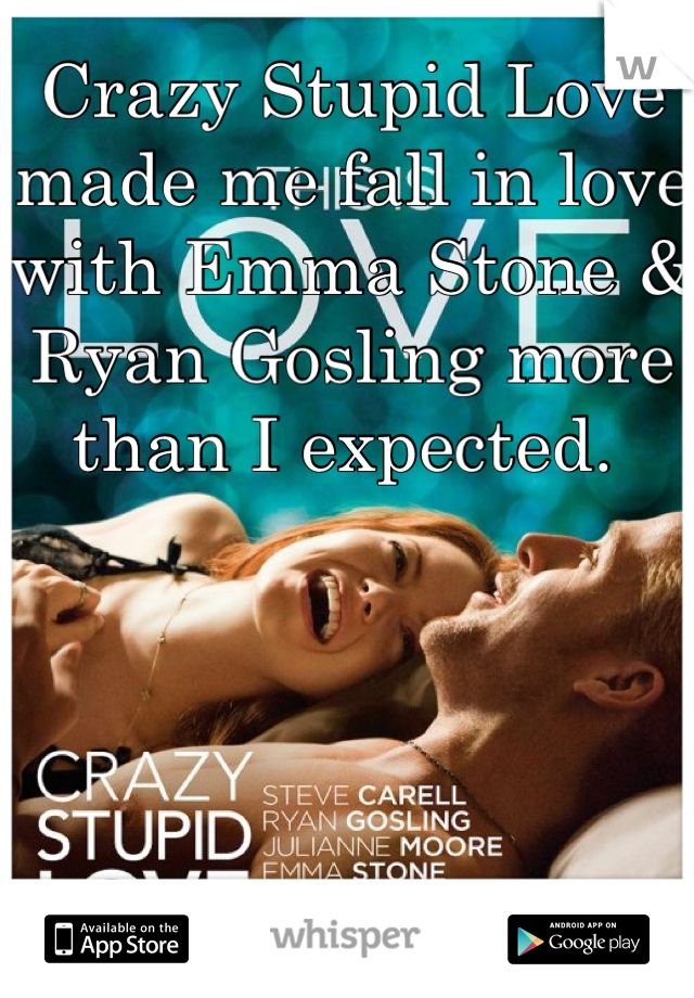 Crazy Stupid Love made me fall in love with Emma Stone & Ryan Gosling more than I expected.