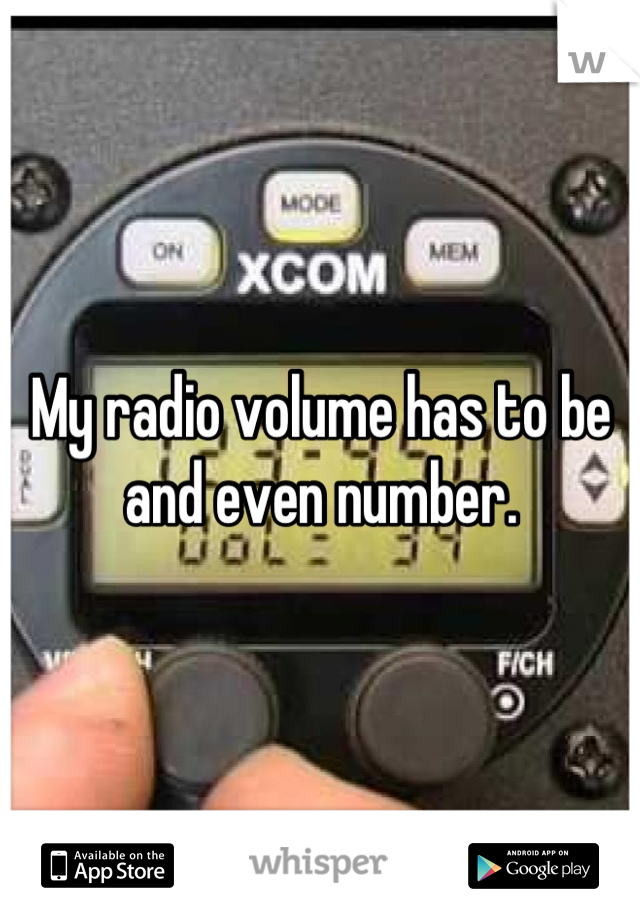 My radio volume has to be and even number.