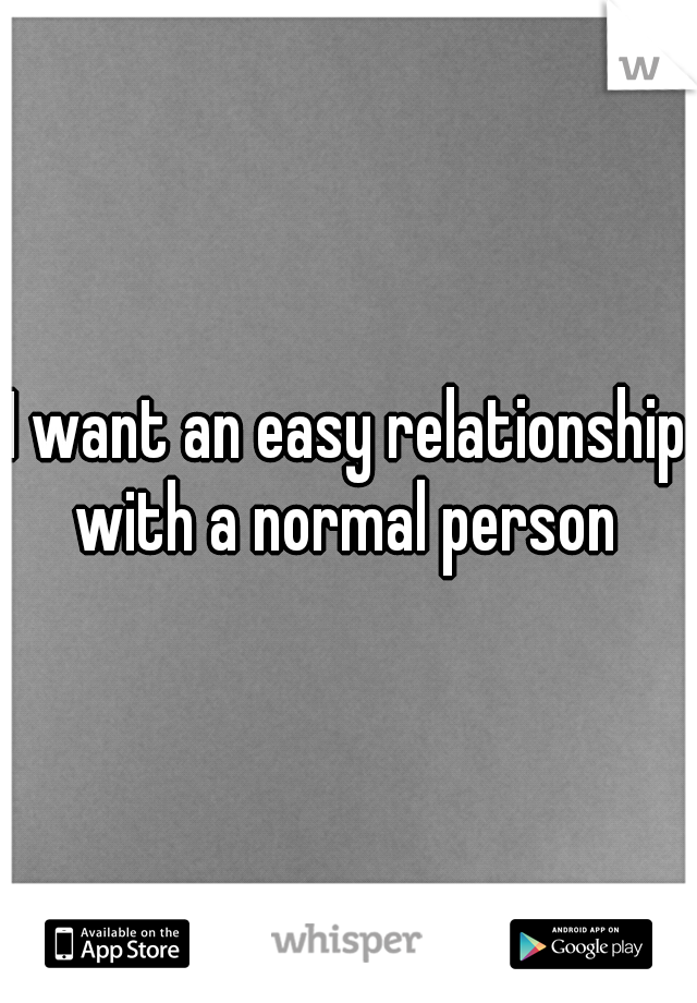 I want an easy relationship with a normal person