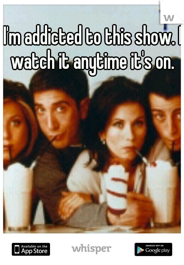 I'm addicted to this show. I watch it anytime it's on.