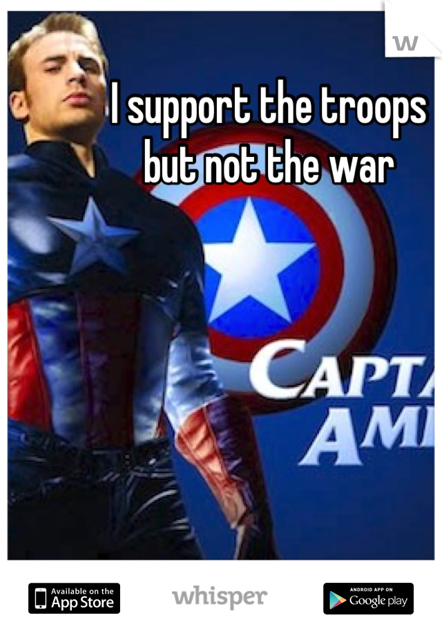 I support the troops  but not the war