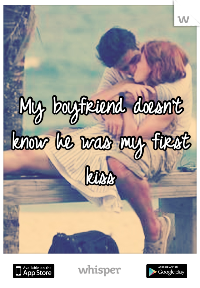 My boyfriend doesn't know he was my first kiss