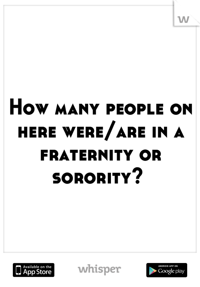How many people on here were/are in a fraternity or sorority?