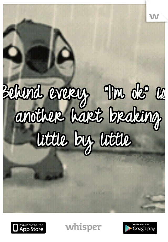 """Behind every  """"I'm ok"""" is another hart braking little by little"""