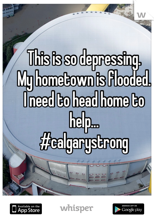 This is so depressing.  My hometown is flooded.  I need to head home to help...  #calgarystrong