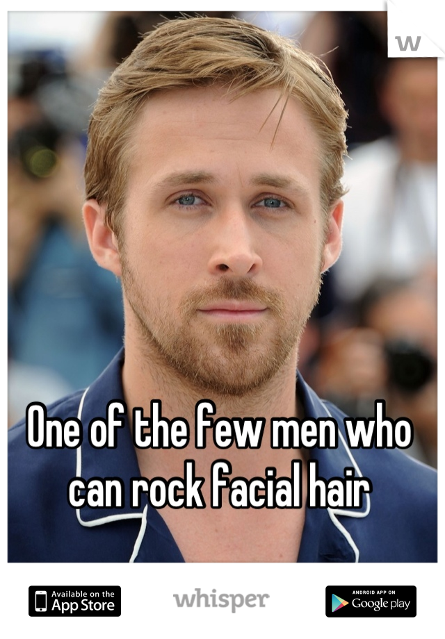 One of the few men who can rock facial hair