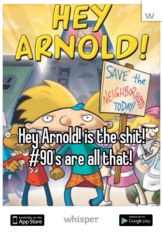 Hey Arnold! is the shit! #90's are all that!