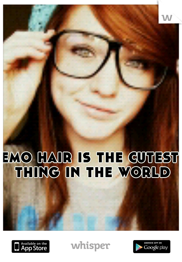 emo hair is the cutest thing in the world