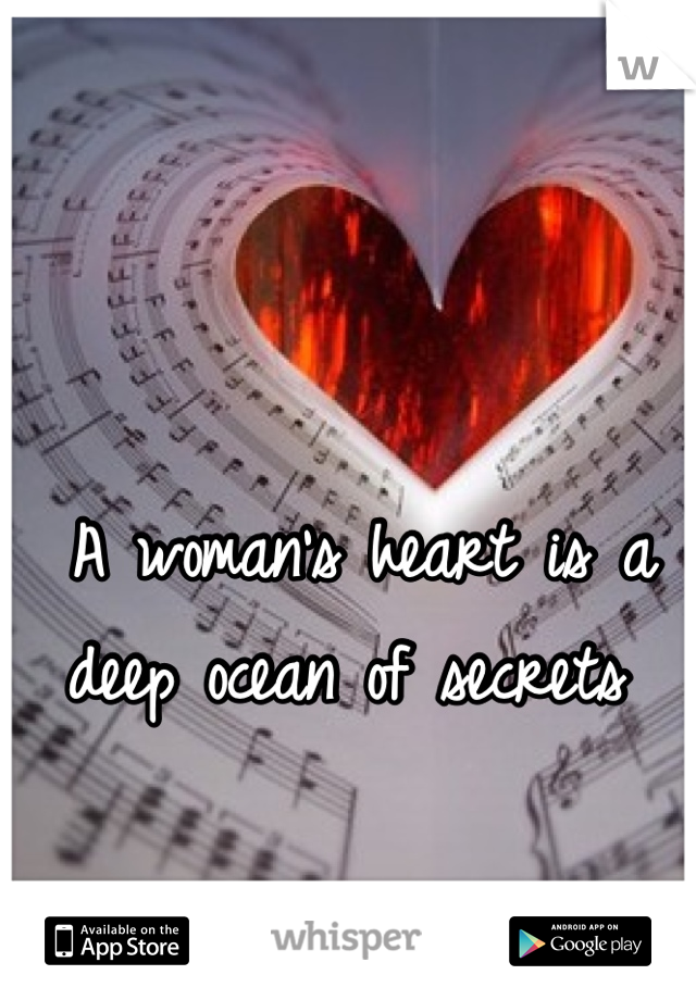 A woman's heart is a deep ocean of secrets