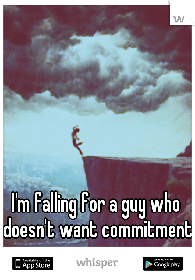 I'm falling for a guy who doesn't want commitment.