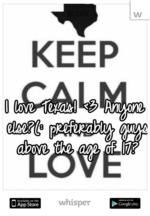 I love Texas! <3 Anyone else?(: preferably guys above the age of 17?