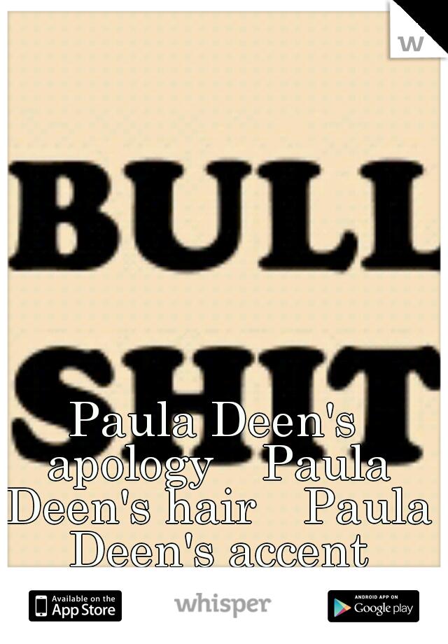 Paula Deen's apology    Paula Deen's hair    Paula Deen's accent