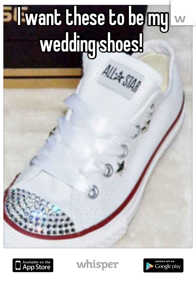 I want these to be my wedding shoes!