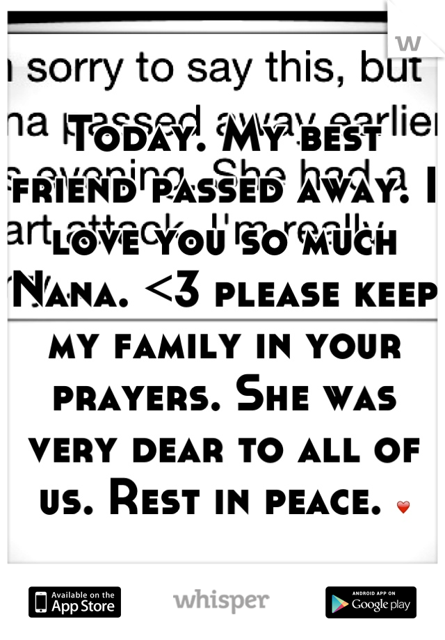 Today. My best friend passed away. I love you so much Nana. <3 please keep my family in your prayers. She was very dear to all of us. Rest in peace. ❤