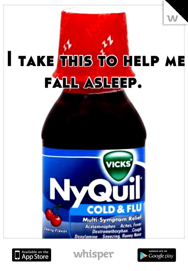 I take this to help me fall asleep.