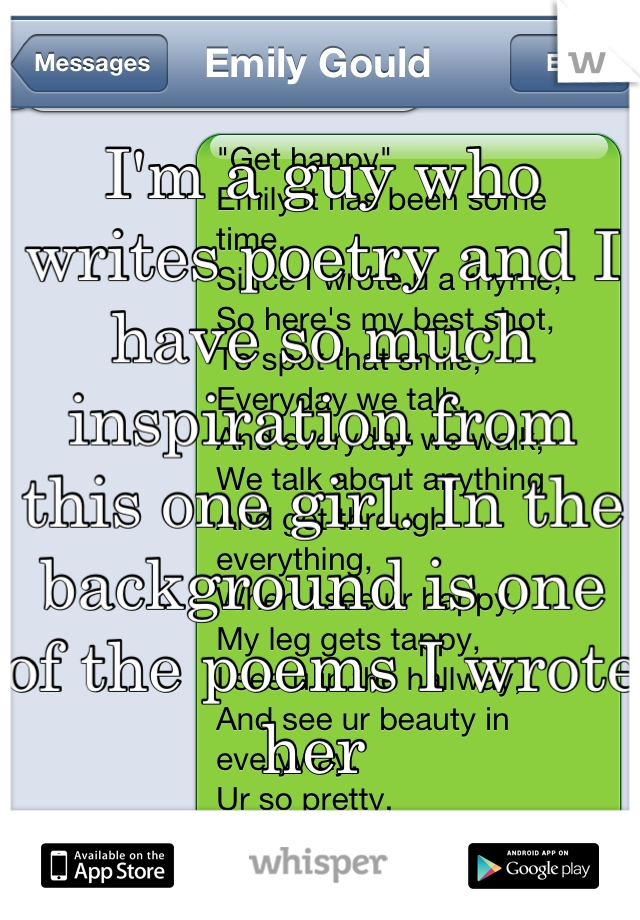 I'm a guy who writes poetry and I have so much inspiration from this one girl. In the background is one of the poems I wrote her
