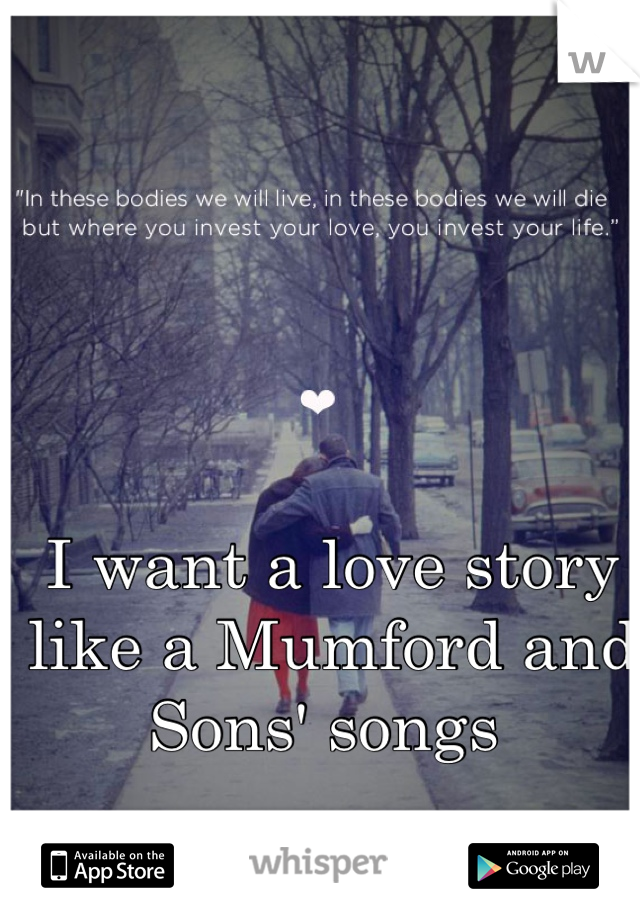 I want a love story like a Mumford and Sons' songs
