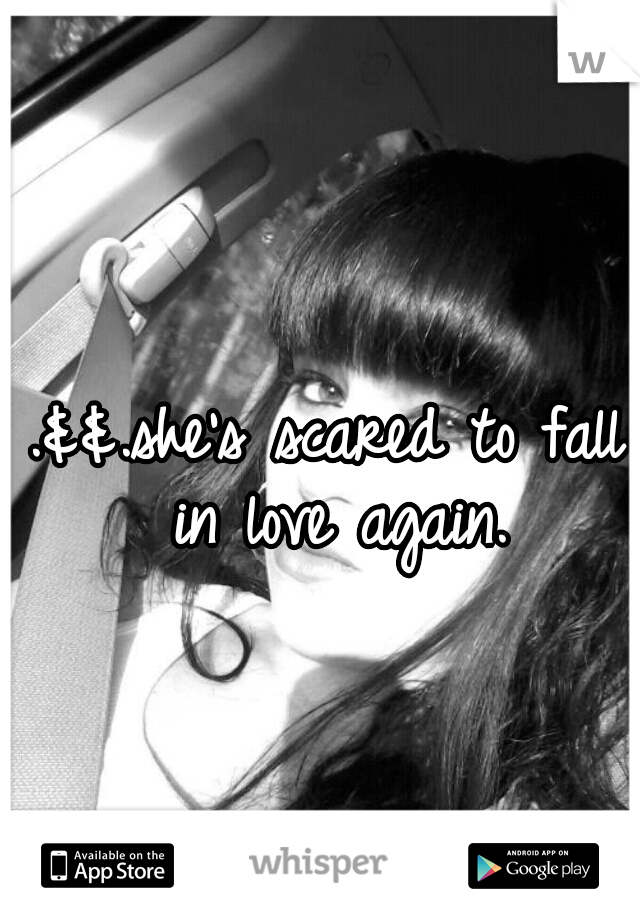 .&&.she's scared to fall in love again.
