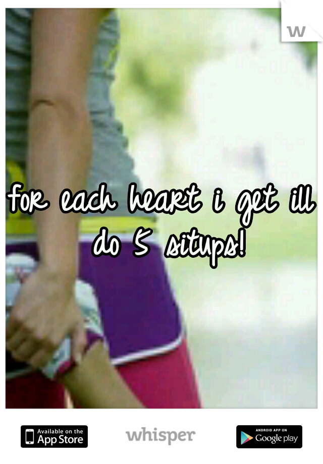 for each heart i get ill do 5 situps!