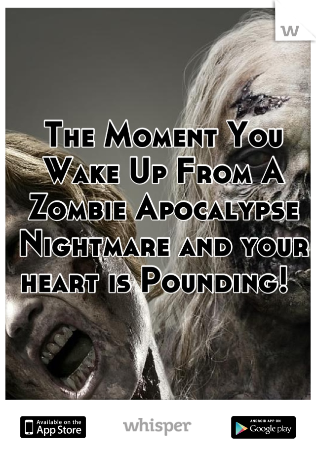 The Moment You Wake Up From A Zombie Apocalypse Nightmare