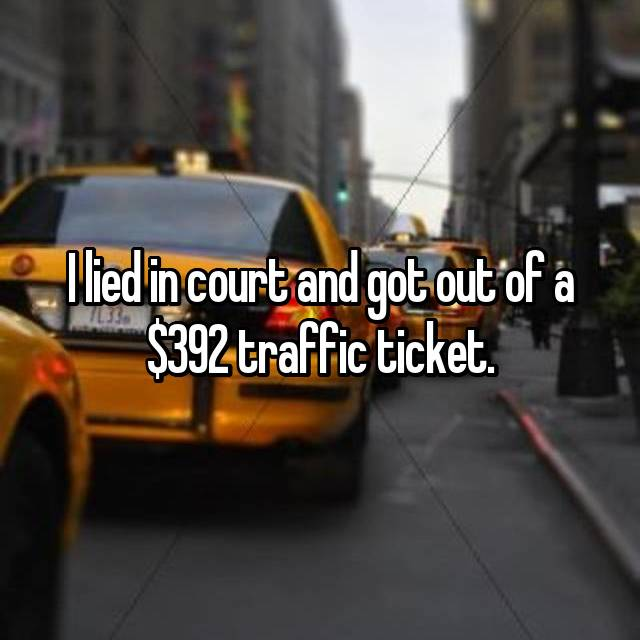 I lied in court and got out of a $392 traffic ticket.