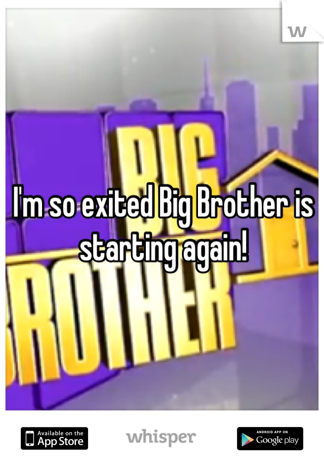 I'm so exited Big Brother is starting again!