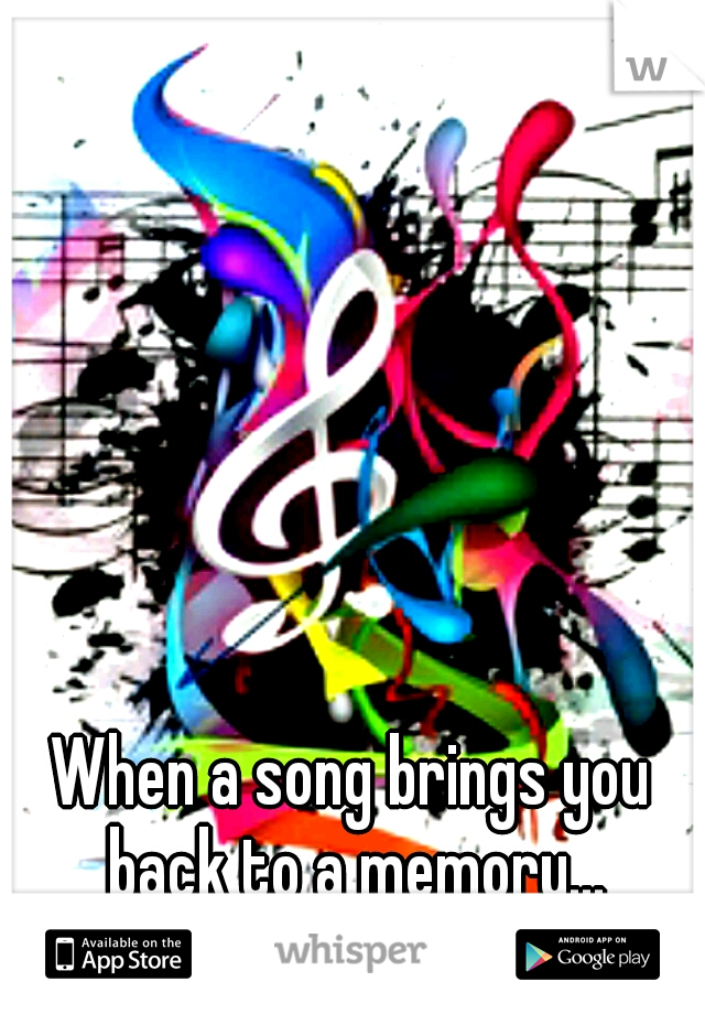 When a song brings you back to a memory...