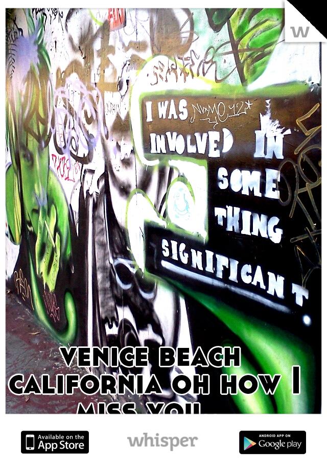 venice beach california oh how I miss you..