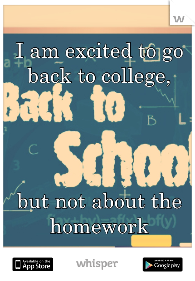 I am excited to go back to college,      but not about the homework