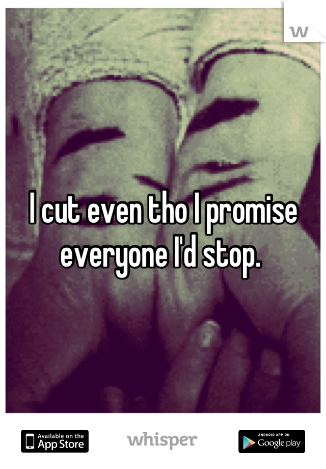 I cut even tho I promise everyone I'd stop.