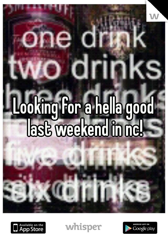 Looking for a hella good last weekend in nc!