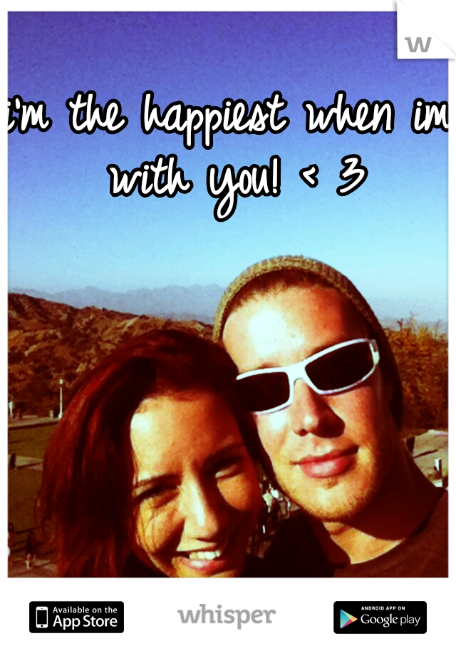 i'm the happiest when im with you! < 3