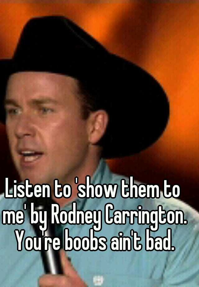 Listen To Show Them To Me By Rodney Carrington You Re Boobs Ain