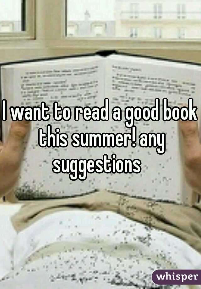 I want to read a good book this summer! any suggestions