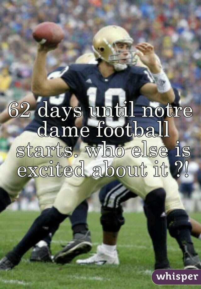 62 days until notre dame football starts. who else is excited about it ?!