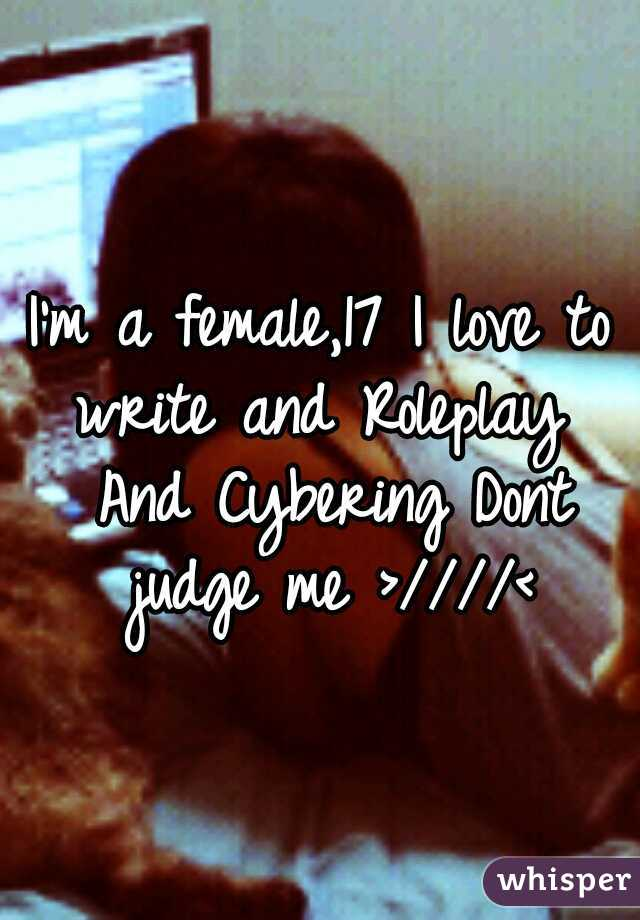 I'm a female,17 I love to write and Roleplay  And Cybering Dont judge me >////<