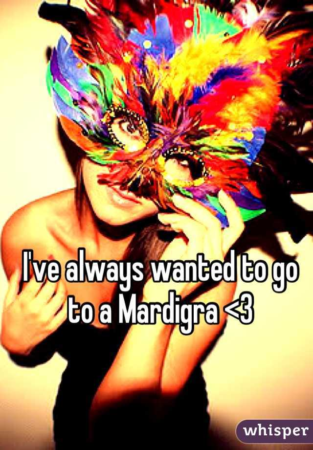 I've always wanted to go to a Mardigra <3
