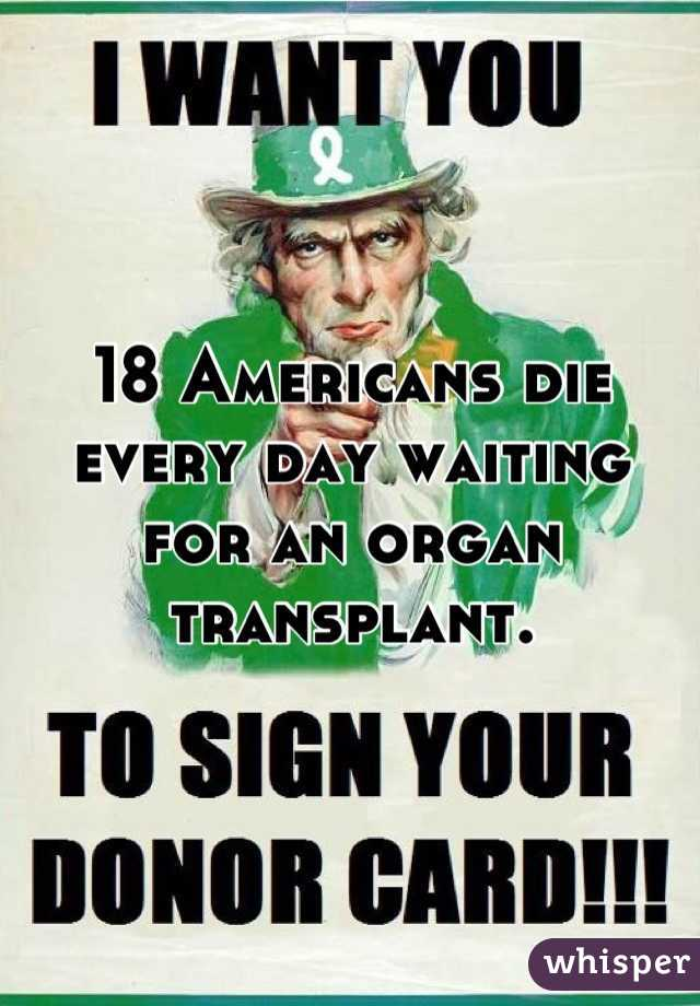 18 Americans die every day waiting for an organ transplant.
