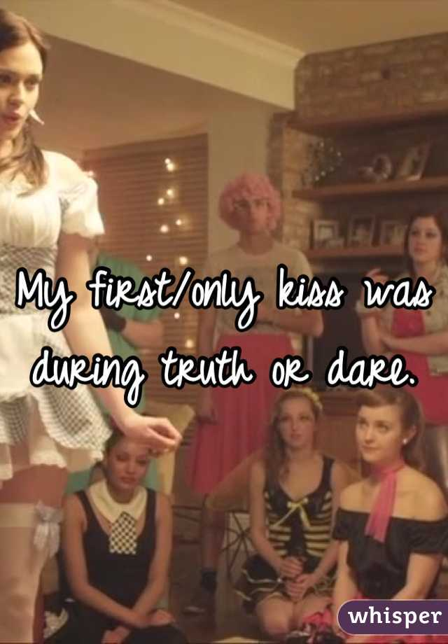 My first/only kiss was during truth or dare.