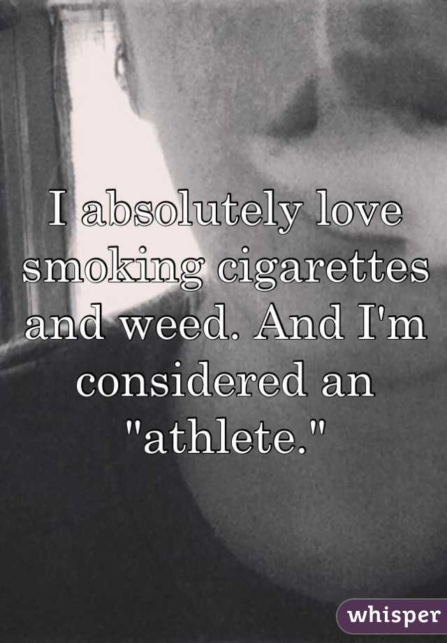 """I absolutely love smoking cigarettes and weed. And I'm considered an """"athlete."""""""