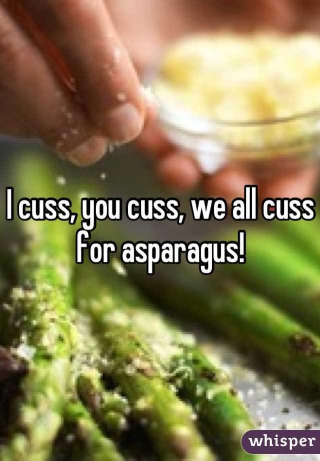 I cuss, you cuss, we all cuss for asparagus!