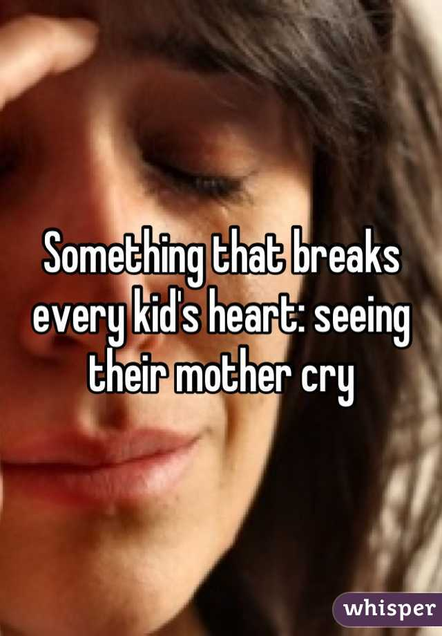 Something that breaks every kid's heart: seeing their mother cry