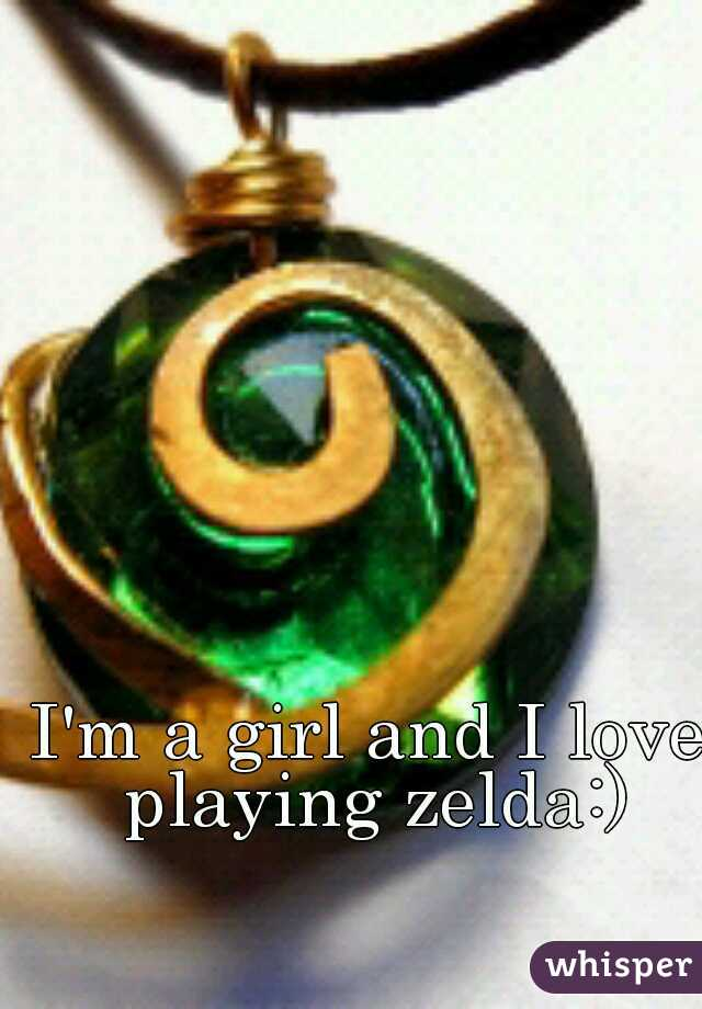 I'm a girl and I love playing zelda:)