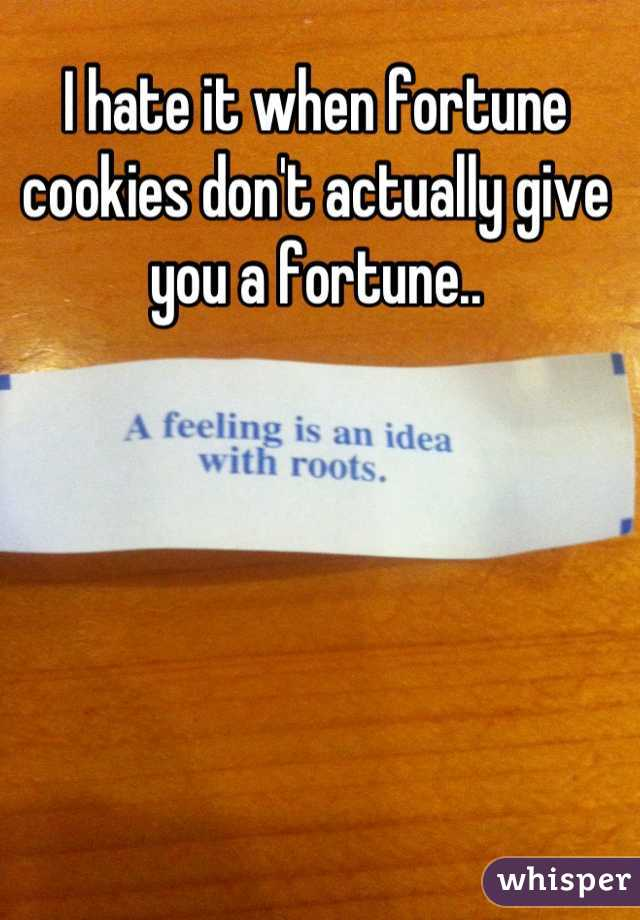 I hate it when fortune cookies don't actually give you a fortune..