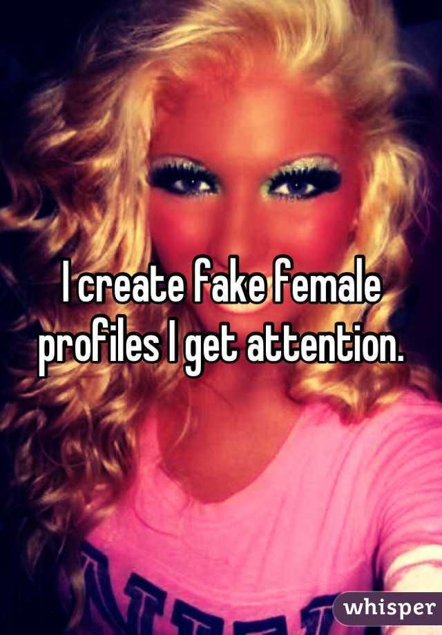 I create fake female profiles I get attention.