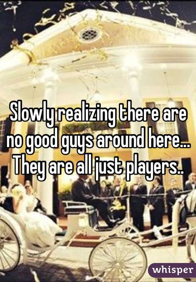 Slowly realizing there are no good guys around here... They are all just players..