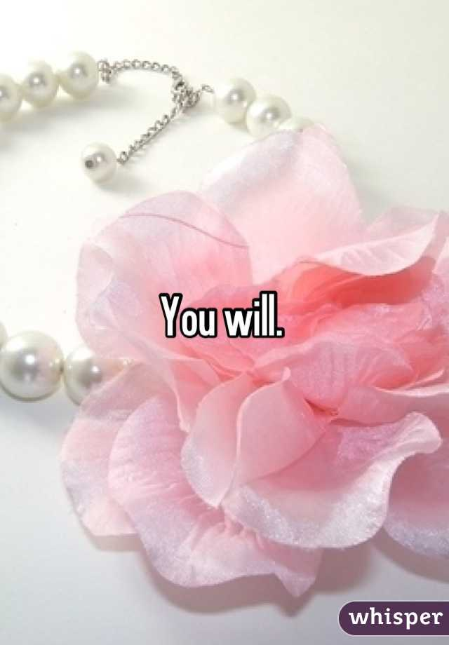 You will.
