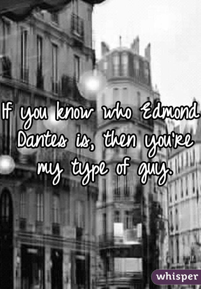 If you know who Edmond Dantesis, then you're my type of guy.